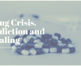 Drug Crisis, Addiction and Healing